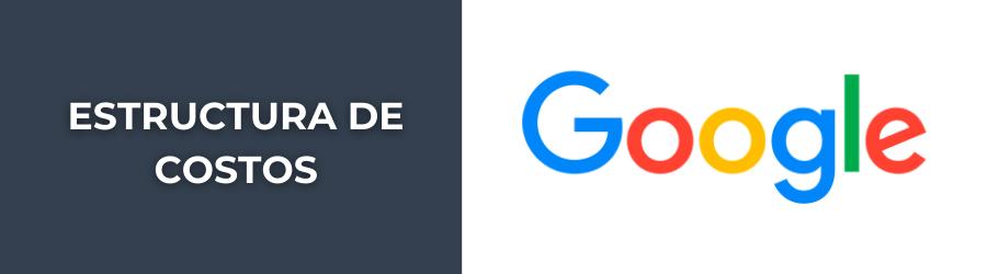 estructura de costos de google